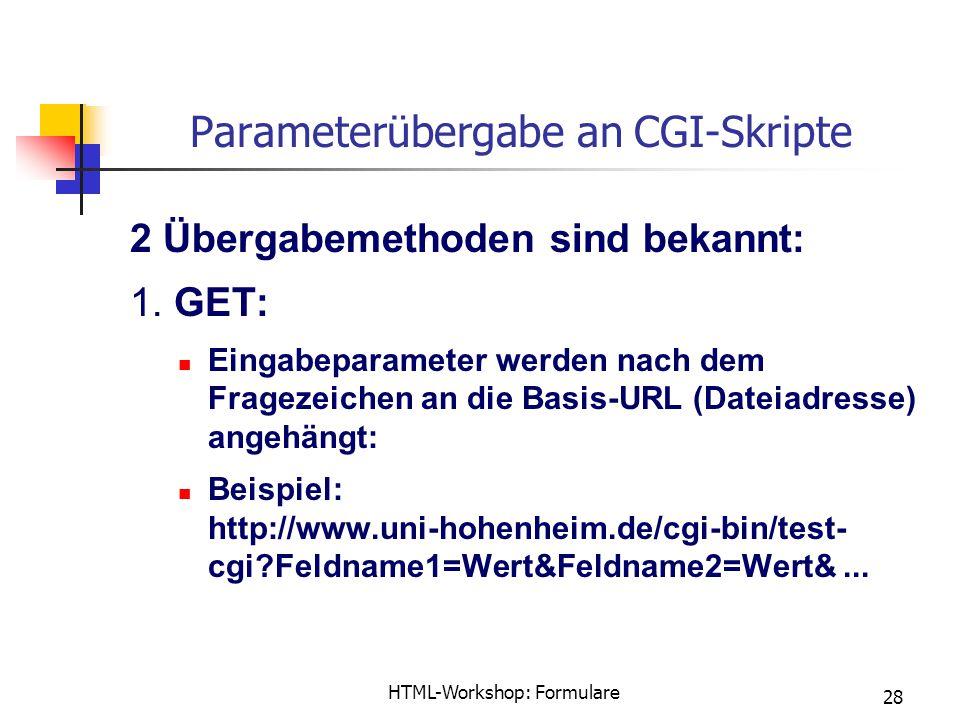 HTML-Workshop: Formulare 28 Parameterübergabe an CGI-Skripte 2 Übergabemethoden sind bekannt: 1.