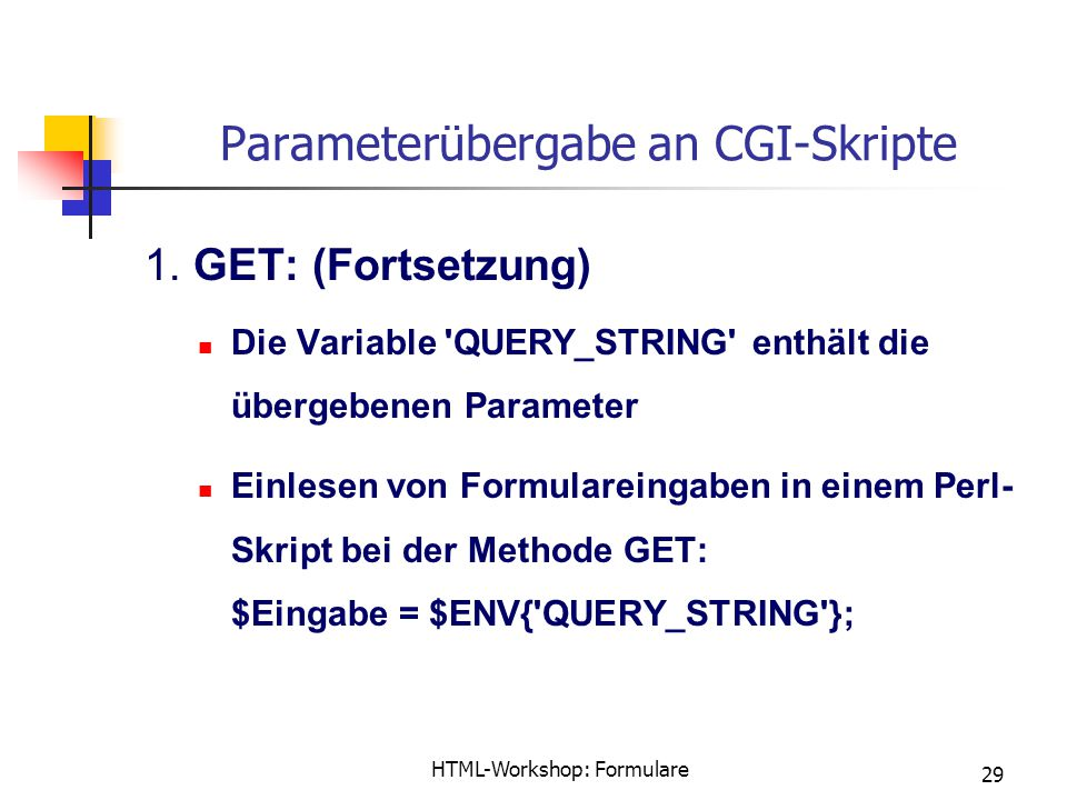 HTML-Workshop: Formulare 29 Parameterübergabe an CGI-Skripte 1.