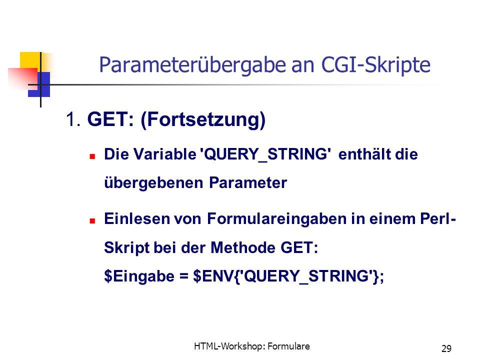 HTML-Workshop: Formulare 29 Parameterübergabe an CGI-Skripte 1. GET: (Fortsetzung) Die Variable 'QUERY_STRING' enthält die übergebenen Parameter Einle