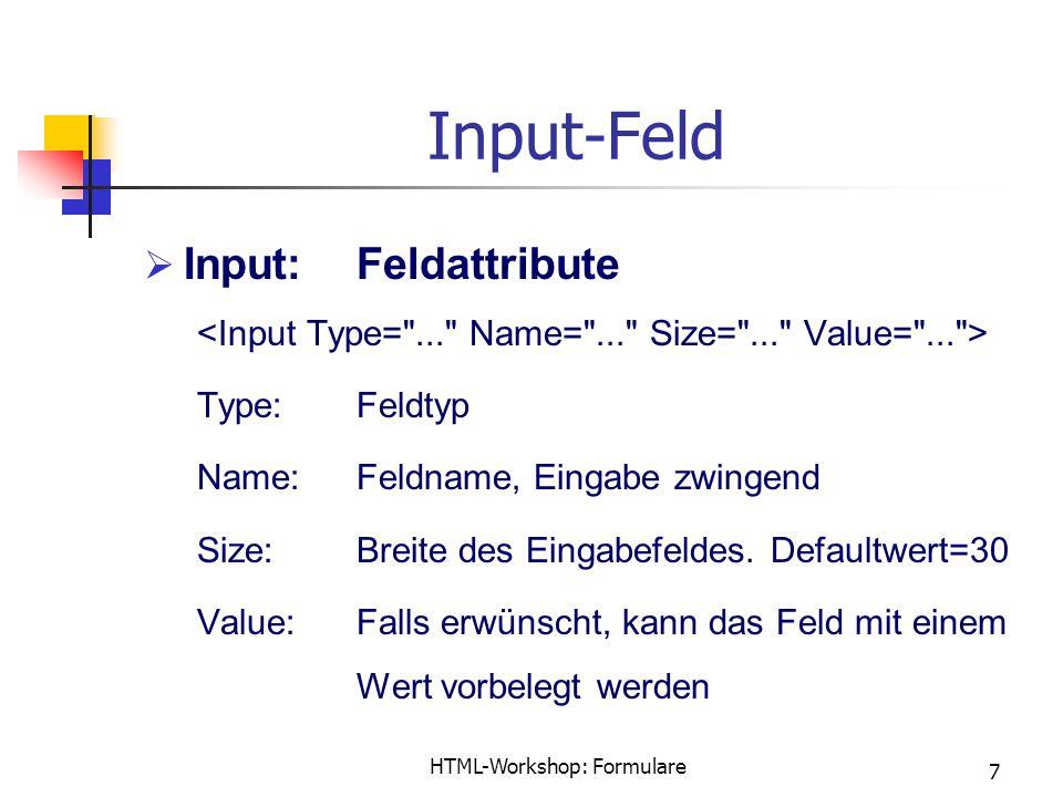 HTML-Workshop: Formulare 7 Input-Feld  Input:Feldattribute Type:Feldtyp Name:Feldname, Eingabe zwingend Size:Breite des Eingabefeldes.