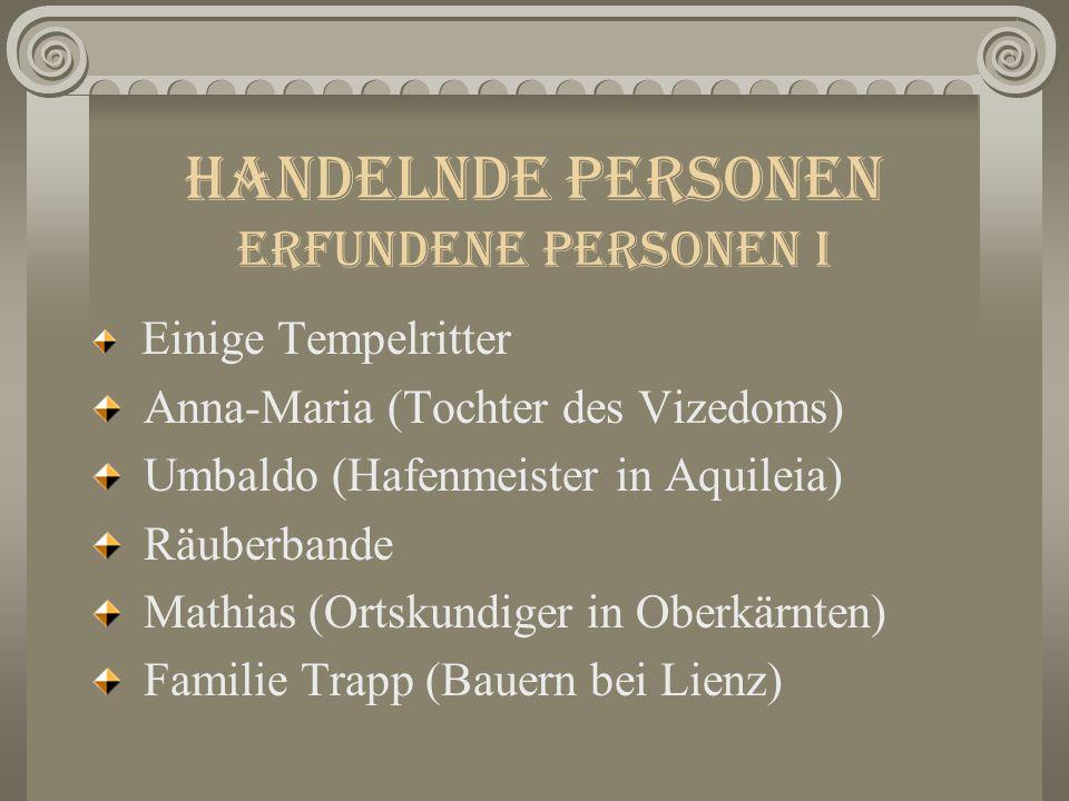 Handelnde Personen Erfundene Personen I Einige Tempelritter Anna-Maria (Tochter des Vizedoms) Umbaldo (Hafenmeister in Aquileia) Räuberbande Mathias (Ortskundiger in Oberkärnten) Familie Trapp (Bauern bei Lienz)