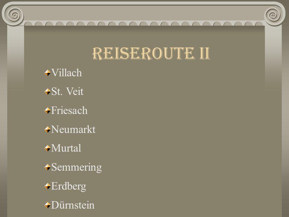 Reiseroute II Villach St. Veit Friesach Neumarkt Murtal Semmering Erdberg Dürnstein