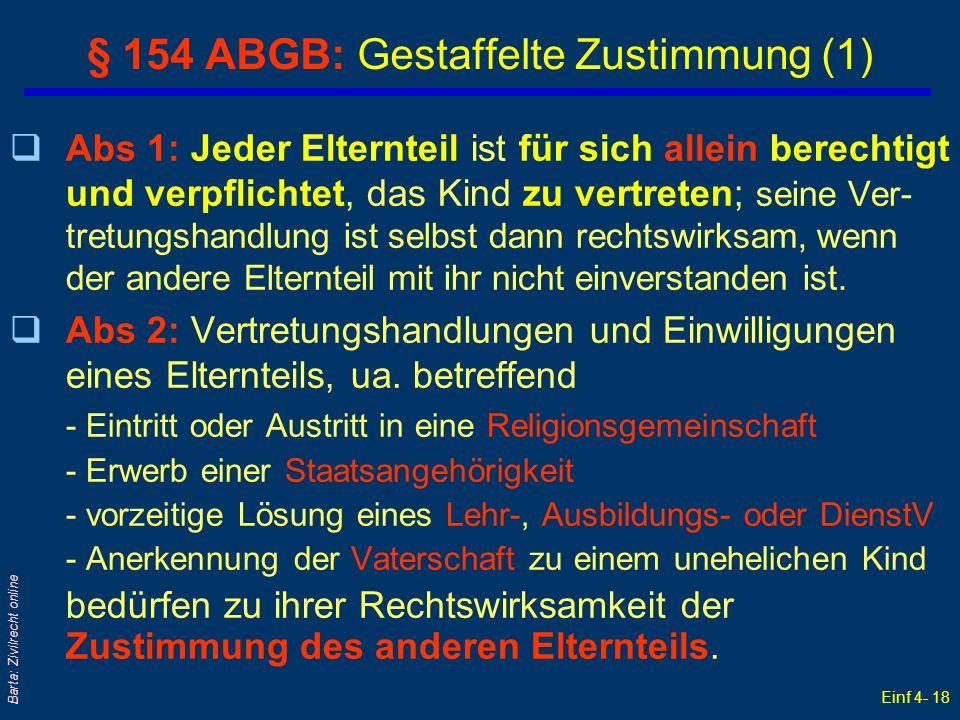 Einf 4- 18 Barta: Zivilrecht online § 154 ABGB: Gestaffelte Zustimmung (1) qAbs 1: Jeder Elternteil ist für sich allein berechtigt und verpflichtet, d