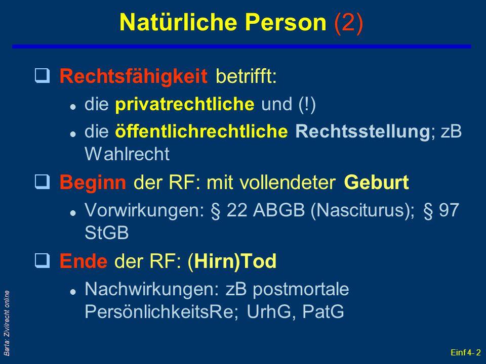 Einf 4- 2 Barta: Zivilrecht online Natürliche Person (2) qRechtsfähigkeit betrifft: l die privatrechtliche und (!) l die öffentlichrechtliche Rechtsst