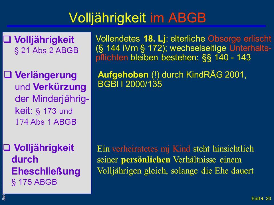 Einf 4- 20 Barta: Zivilrecht online Volljährigkeit im ABGB  Volljährigkeit § 21 Abs 2 ABGB Vollendetes 18. Lj: elterliche Obsorge erlischt (§ 144 iVm