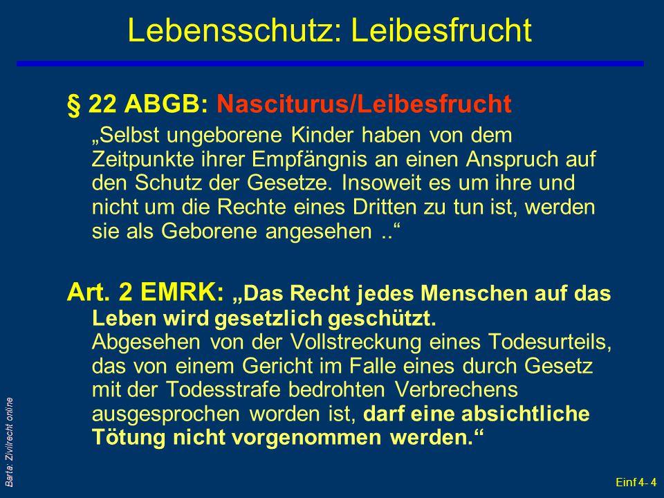 """Einf 4- 4 Barta: Zivilrecht online Lebensschutz: Leibesfrucht § 22 ABGB: Nasciturus/Leibesfrucht  """"Selbst ungeborene Kinder haben von dem Zeitpunkte"""