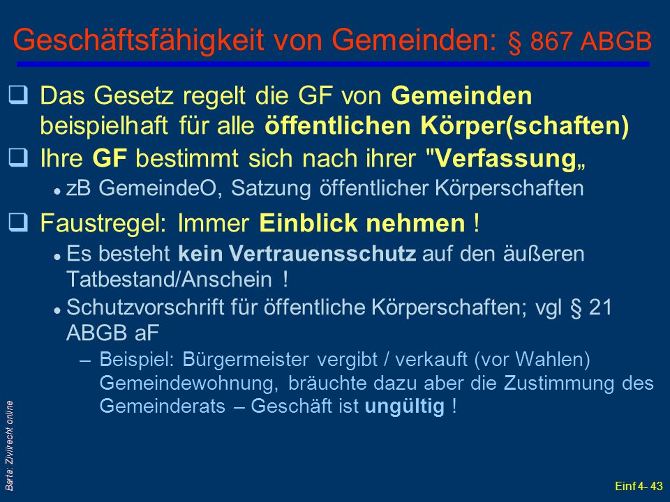 Einf 4- 43 Barta: Zivilrecht online Geschäftsfähigkeit von Gemeinden: § 867 ABGB qDas Gesetz regelt die GF von Gemeinden beispielhaft für alle öffentl