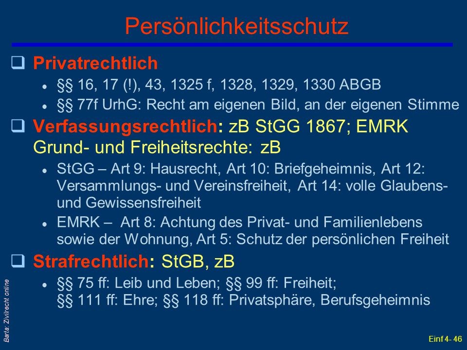 Einf 4- 46 Barta: Zivilrecht online Persönlichkeitsschutz qPrivatrechtlich l §§ 16, 17 (!), 43, 1325 f, 1328, 1329, 1330 ABGB l §§ 77f UrhG: Recht am