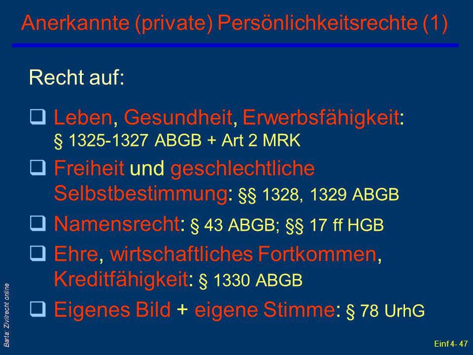 Einf 4- 47 Barta: Zivilrecht online Anerkannte (private) Persönlichkeitsrechte (1) Recht auf: qLeben, Gesundheit, Erwerbsfähigkeit: § 1325-1327 ABGB +
