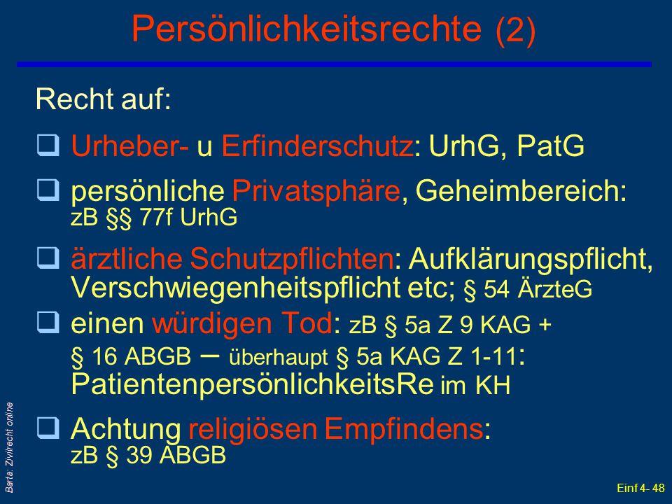 Einf 4- 48 Barta: Zivilrecht online Persönlichkeitsrechte (2) Recht auf: qUrheber- u Erfinderschutz: UrhG, PatG qpersönliche Privatsphäre, Geheimberei