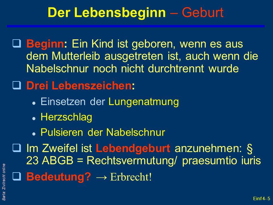Einf 4- 5 Barta: Zivilrecht online Der Lebensbeginn – Geburt qBeginn: Ein Kind ist geboren, wenn es aus dem Mutterleib ausgetreten ist, auch wenn die