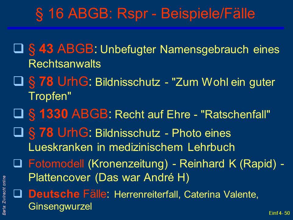 Einf 4- 50 Barta: Zivilrecht online § 16 ABGB: Rspr - Beispiele/Fälle q§ 43 ABGB: Unbefugter Namensgebrauch eines Rechtsanwalts q§ 78 UrhG: Bildnissch