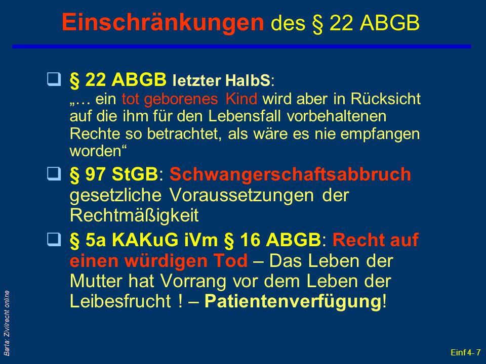 """Einf 4- 7 Barta: Zivilrecht online Einschränkungen des § 22 ABGB q§ 22 ABGB letzter HalbS: """"… ein tot geborenes Kind wird aber in Rücksicht auf die ih"""