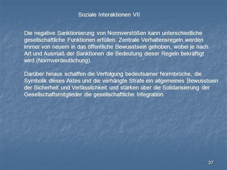 37 Soziale Interaktionen VII Die negative Sanktionierung von Normverstößen kann unterschiedliche gesellschaftliche Funktionen erfüllen. Zentrale Verha