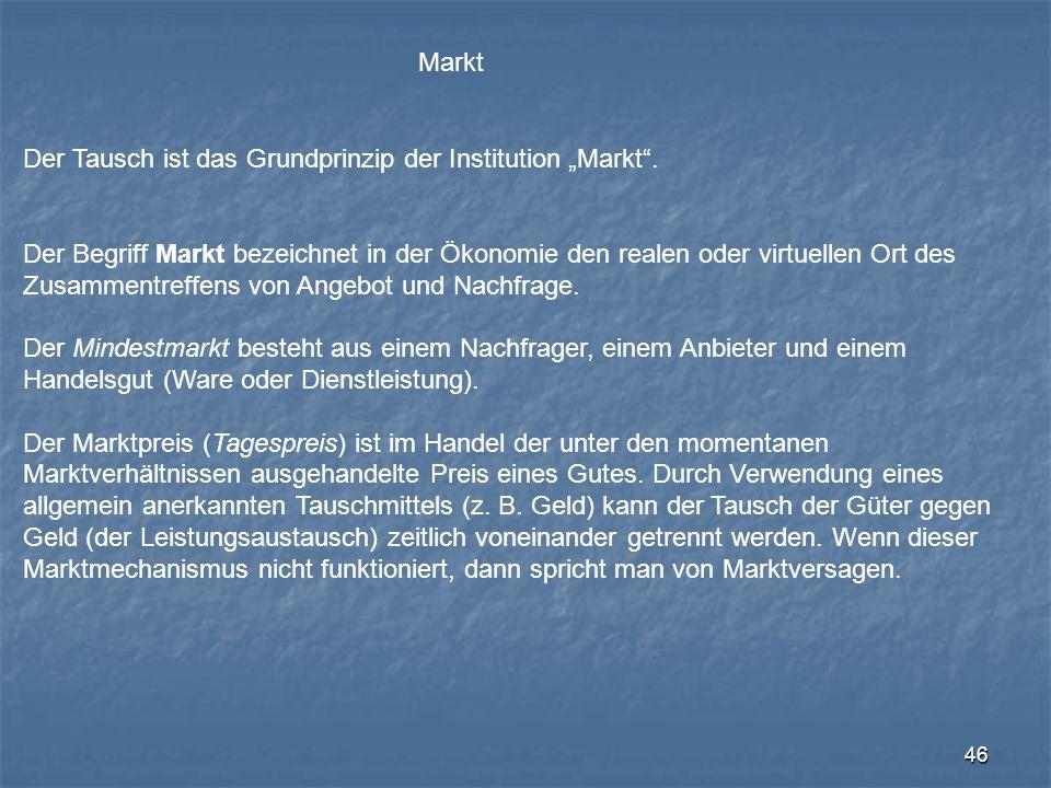 """46 Markt Der Tausch ist das Grundprinzip der Institution """"Markt"""". Der Begriff Markt bezeichnet in der Ökonomie den realen oder virtuellen Ort des Zusa"""