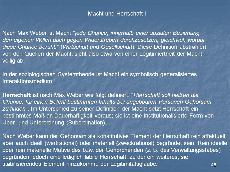 48 Macht und Herrschaft I Nach Max Weber ist Macht