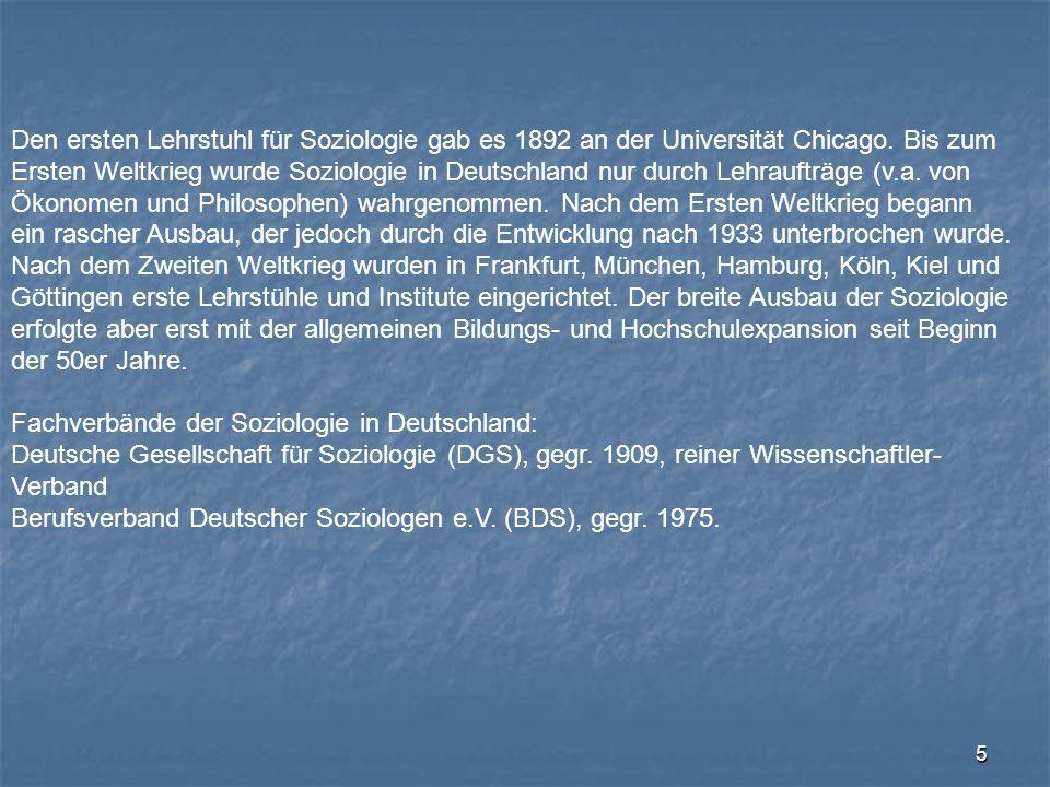 5 Den ersten Lehrstuhl für Soziologie gab es 1892 an der Universität Chicago. Bis zum Ersten Weltkrieg wurde Soziologie in Deutschland nur durch Lehra