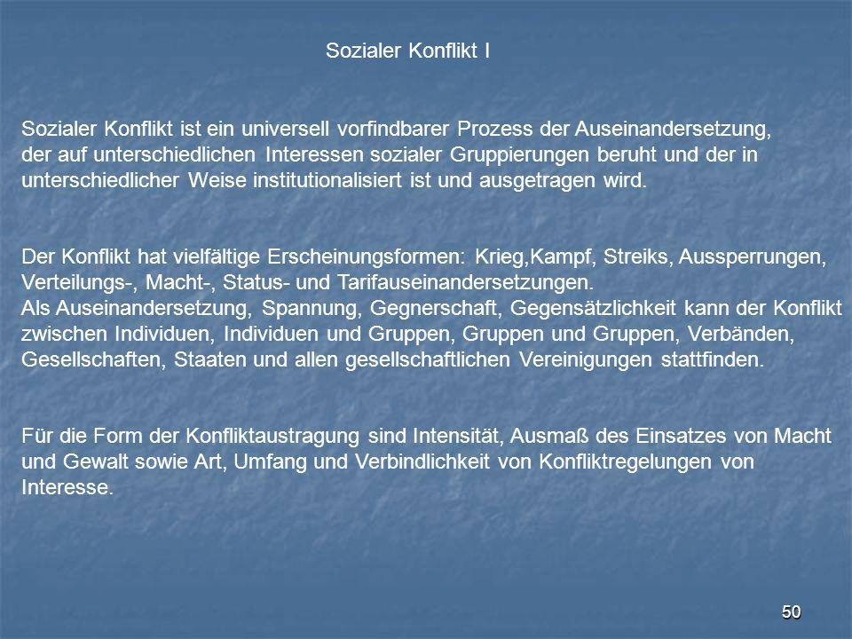 50 Sozialer Konflikt I Sozialer Konflikt ist ein universell vorfindbarer Prozess der Auseinandersetzung, der auf unterschiedlichen Interessen sozialer