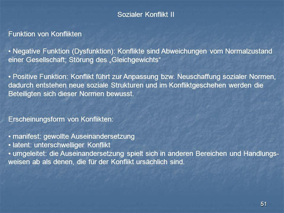 51 Sozialer Konflikt II Funktion von Konflikten Negative Funktion (Dysfunktion): Konflikte sind Abweichungen vom Normalzustand einer Gesellschaft; Stö