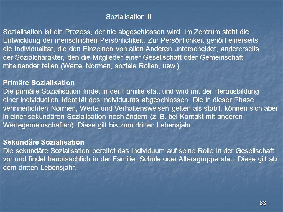 63 Sozialisation II Sozialisation ist ein Prozess, der nie abgeschlossen wird. Im Zentrum steht die Entwicklung der menschlichen Persönlichkeit. Zur P