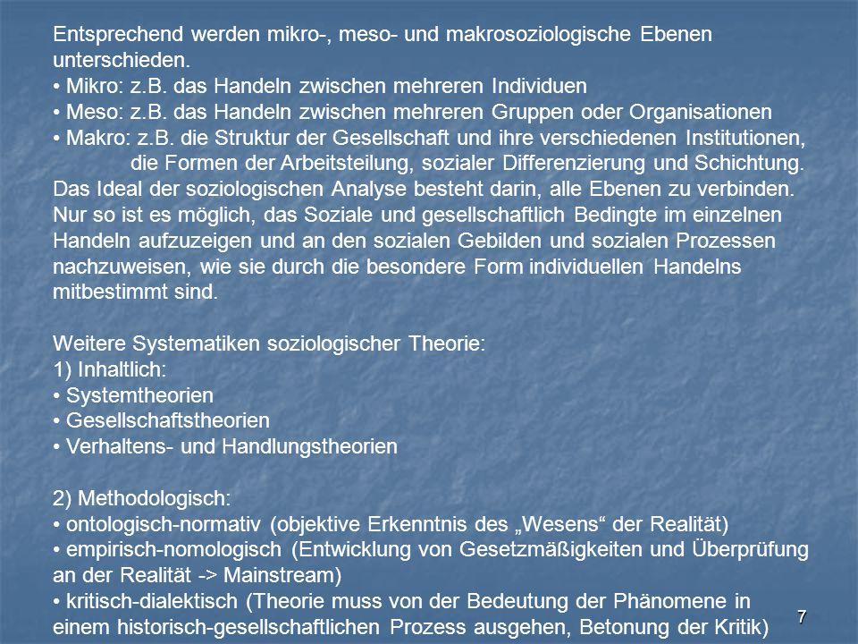 7 Entsprechend werden mikro-, meso- und makrosoziologische Ebenen unterschieden. Mikro: z.B. das Handeln zwischen mehreren Individuen Meso: z.B. das H