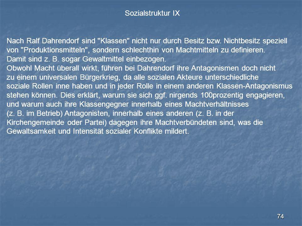 74 Sozialstruktur IX Nach Ralf Dahrendorf sind