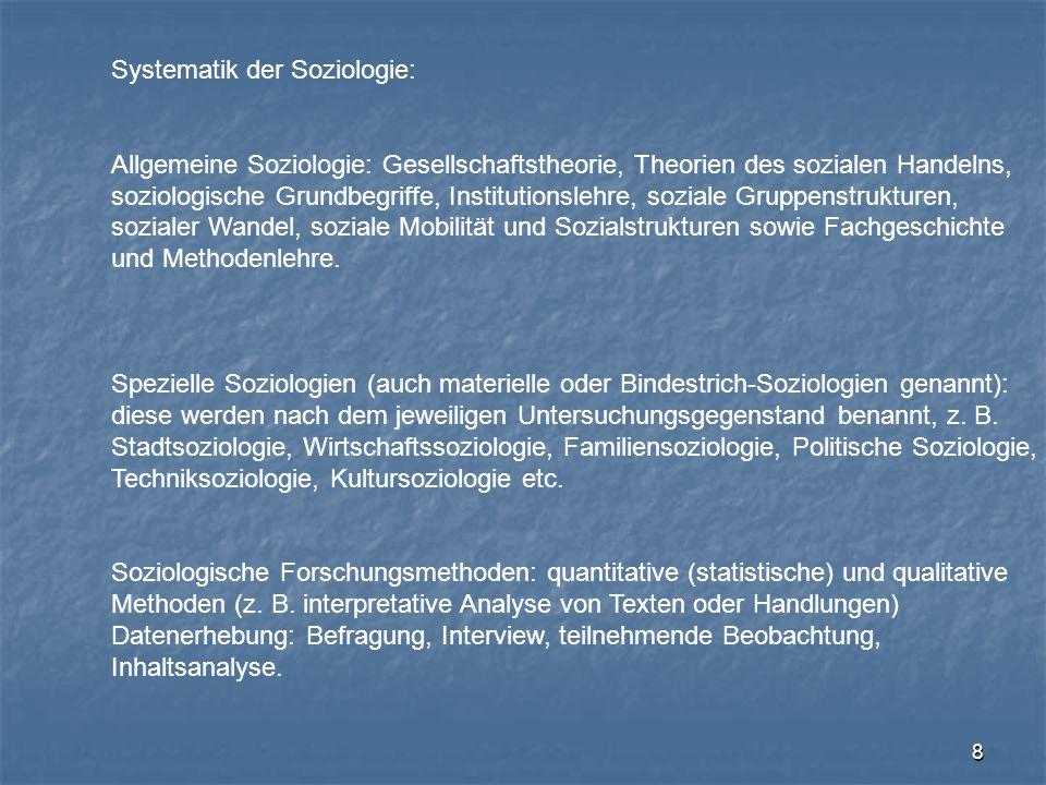 8 Systematik der Soziologie: Allgemeine Soziologie: Gesellschaftstheorie, Theorien des sozialen Handelns, soziologische Grundbegriffe, Institutionsleh