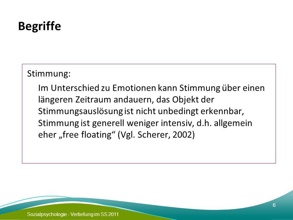 Sozialpsychologie - Vertiefung im SS 2011 6 Begriffe Stimmung: Im Unterschied zu Emotionen kann Stimmung über einen längeren Zeitraum andauern, das Ob