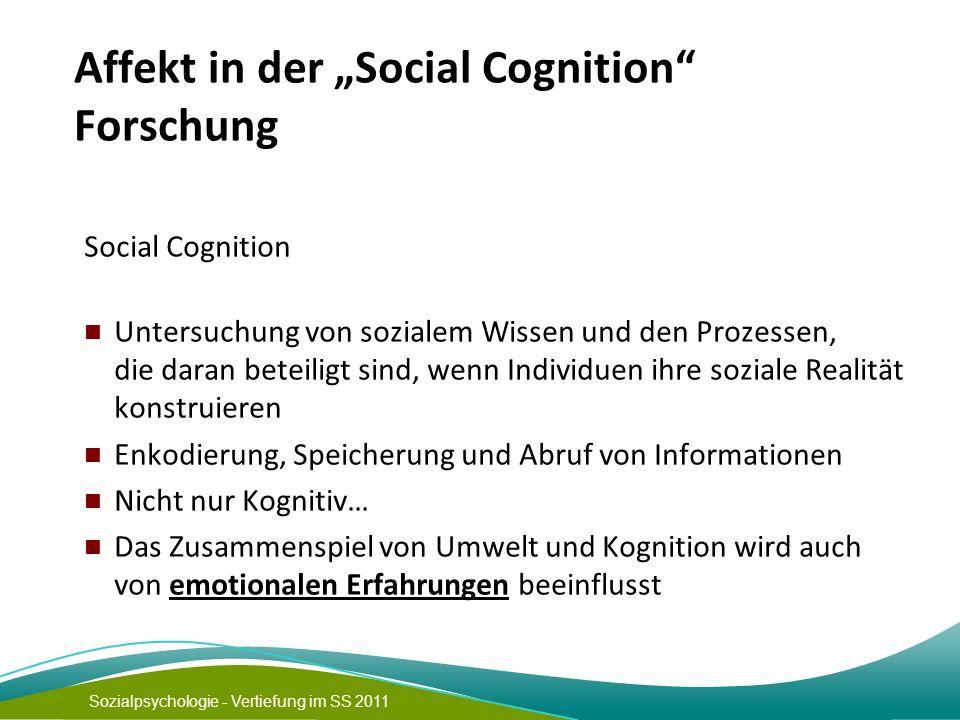 """Sozialpsychologie - Vertiefung im SS 2011 Affekt in der """"Social Cognition"""" Forschung Social Cognition Untersuchung von sozialem Wissen und den Prozess"""