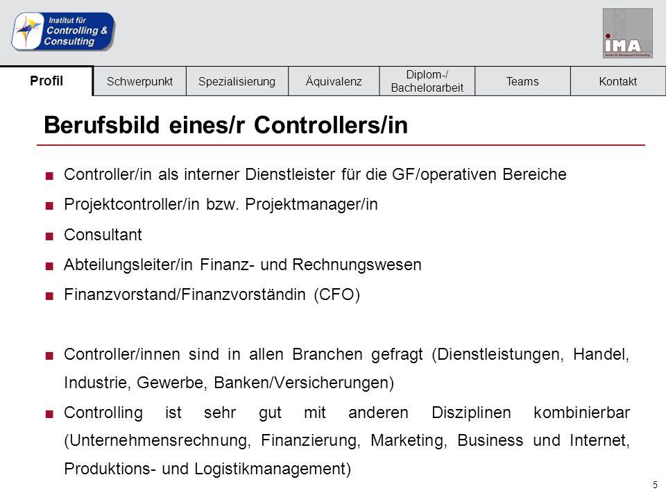 5 Berufsbild eines/r Controllers/in Profil SchwerpunktSpezialisierungÄquivalenz Diplom-/ Bachelorarbeit TeamsKontakt ■Controller/in als interner Dienstleister für die GF/operativen Bereiche ■Projektcontroller/in bzw.