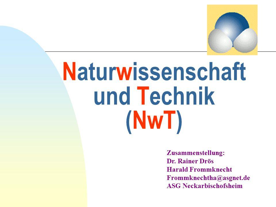 Naturwissenschaft und Technik (NwT) Zusammenstellung: Dr. Rainer Drös Harald Frommknecht Frommknechtha@asgnet.de ASG Neckarbischofsheim