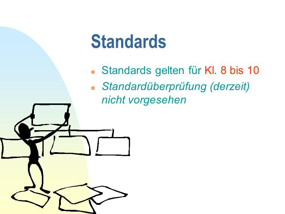 Standards n Standards gelten für Kl. 8 bis 10 n Standardüberprüfung (derzeit) nicht vorgesehen