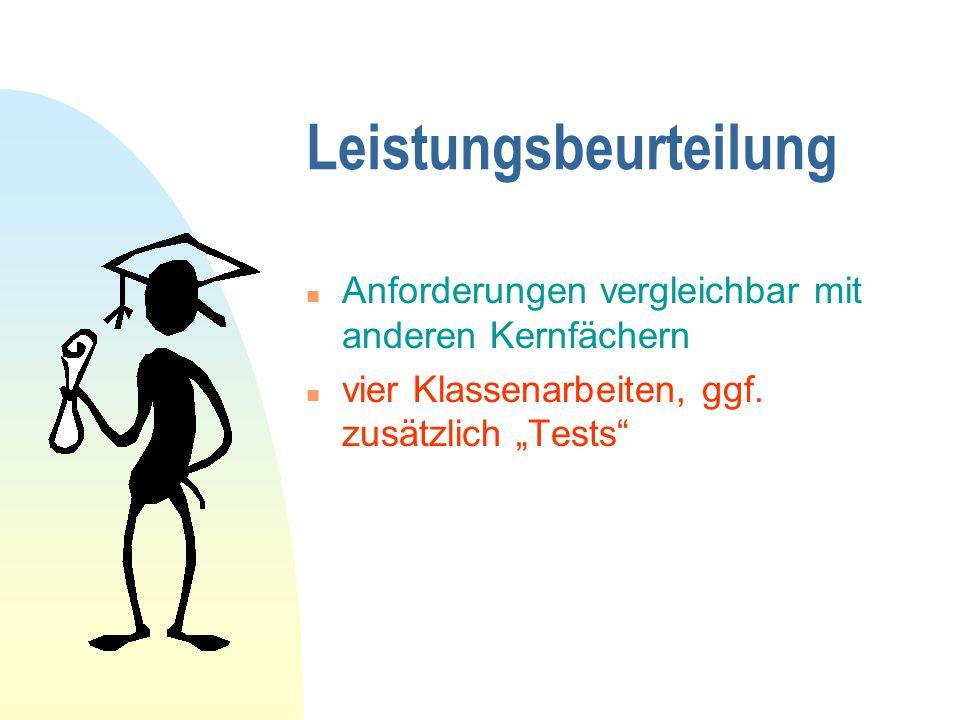 """Leistungsbeurteilung n Anforderungen vergleichbar mit anderen Kernfächern n vier Klassenarbeiten, ggf. zusätzlich """"Tests"""""""