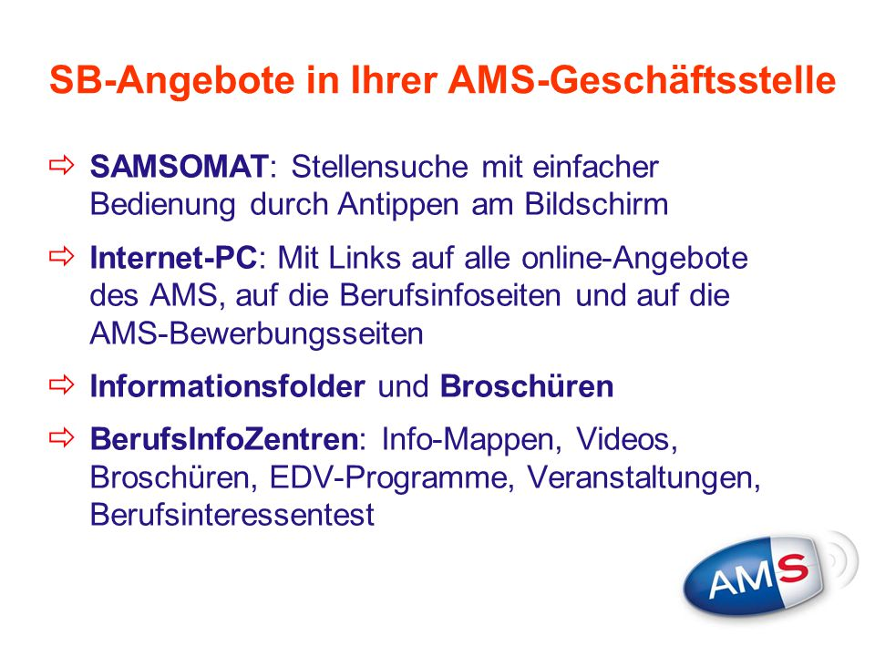 SB-Angebote in Ihrer AMS-Geschäftsstelle  SAMSOMAT: Stellensuche mit einfacher Bedienung durch Antippen am Bildschirm  Internet-PC: Mit Links auf al