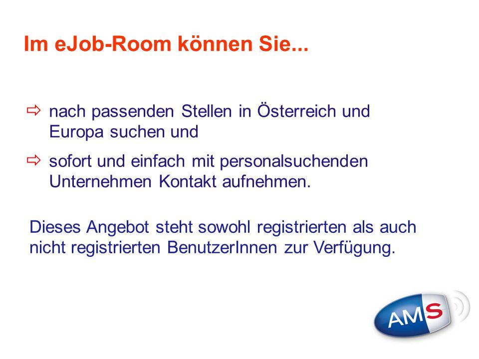 Im eJob-Room können Sie...  nach passenden Stellen in Österreich und Europa suchen und  sofort und einfach mit personalsuchenden Unternehmen Kontakt