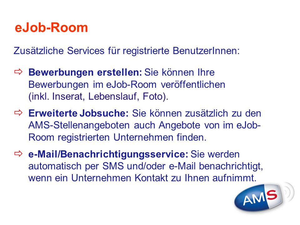 eJob-Room Zusätzliche Services für registrierte BenutzerInnen:  Bewerbungen erstellen: Sie können Ihre Bewerbungen im eJob-Room veröffentlichen (inkl