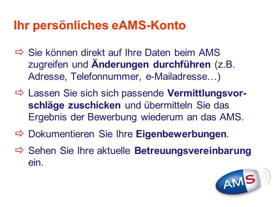 Ihr persönliches eAMS-Konto  Sie können direkt auf Ihre Daten beim AMS zugreifen und Änderungen durchführen (z.B. Adresse, Telefonnummer, e-Mailadres