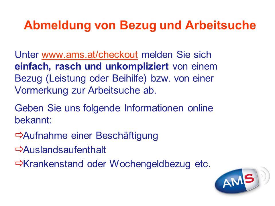 Abmeldung von Bezug und Arbeitsuche Unter www.ams.at/checkout melden Sie sich einfach, rasch und unkompliziert von einem Bezug (Leistung oder Beihilfe