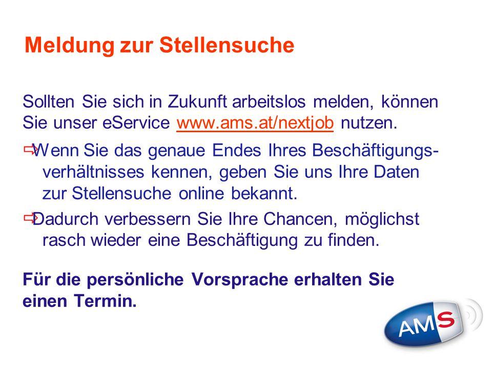 Meldung zur Stellensuche Sollten Sie sich in Zukunft arbeitslos melden, können Sie unser eService www.ams.at/nextjob nutzen.  Wenn Sie das genaue End