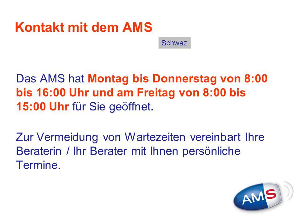 Kontakt mit dem AMS Das AMS hat Montag bis Donnerstag von 8:00 bis 16:00 Uhr und am Freitag von 8:00 bis 15:00 Uhr für Sie geöffnet. Zur Vermeidung vo