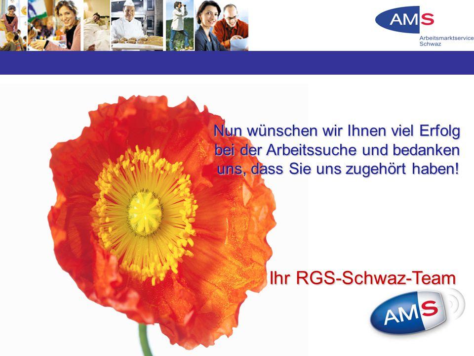 Nun wünschen wir Ihnen viel Erfolg bei der Arbeitssuche und bedanken uns, dass Sie uns zugehört haben! Ihr RGS-Schwaz-Team