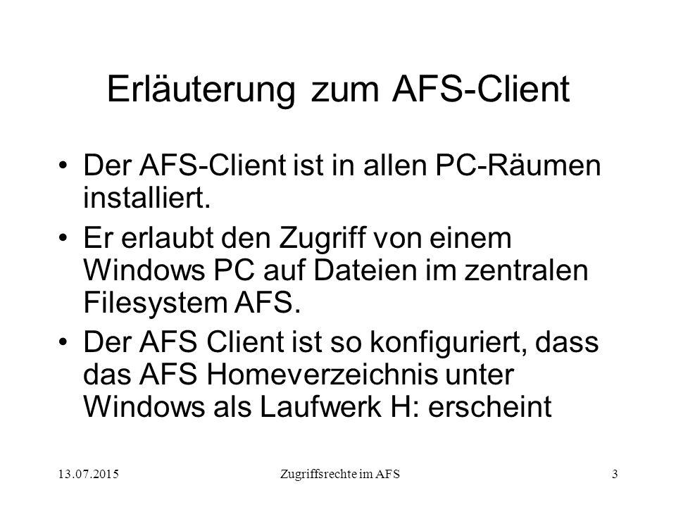 13.07.2015Zugriffsrechte im AFS3 Erläuterung zum AFS-Client Der AFS-Client ist in allen PC-Räumen installiert.