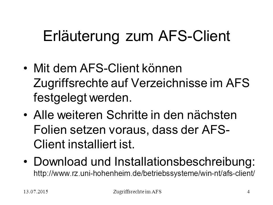 13.07.2015Zugriffsrechte im AFS4 Erläuterung zum AFS-Client Mit dem AFS-Client können Zugriffsrechte auf Verzeichnisse im AFS festgelegt werden.
