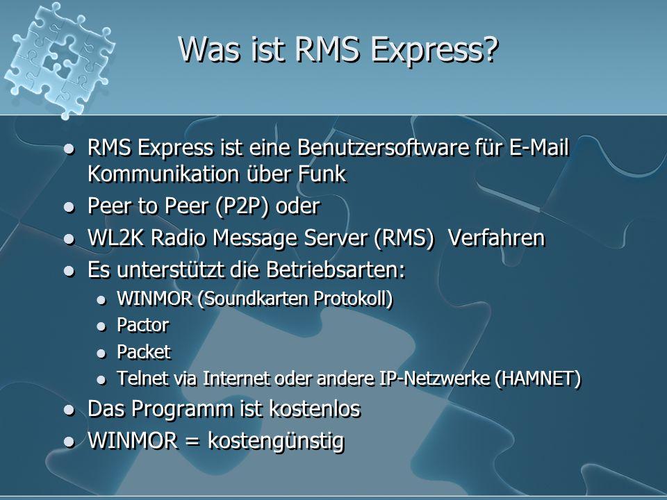 Was ist RMS Express? RMS Express ist eine Benutzersoftware für E-Mail Kommunikation über Funk Peer to Peer (P2P) oder WL2K Radio Message Server (RMS)