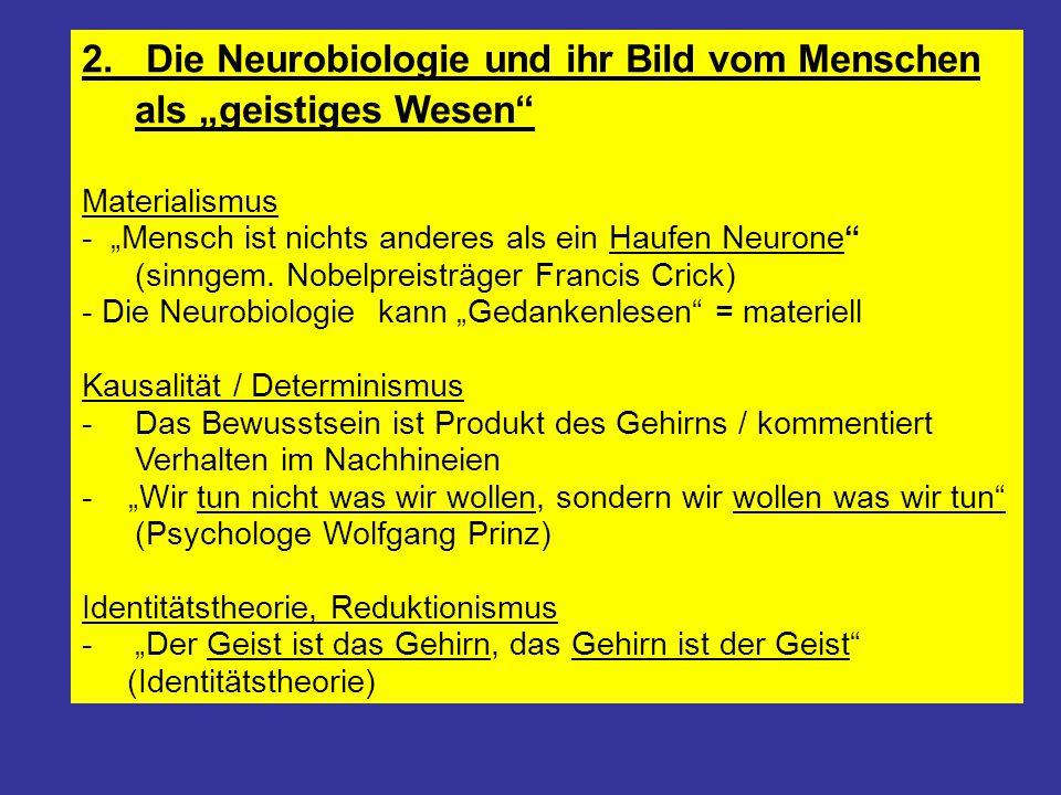 """2. Die Neurobiologie und ihr Bild vom Menschen als """"geistiges Wesen"""" Materialismus - """"Mensch ist nichts anderes als ein Haufen Neurone"""" (sinngem. Nobe"""