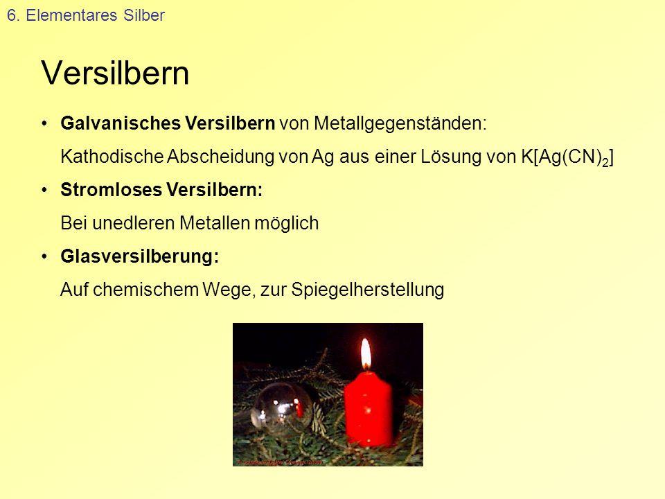 Versilbern 6. Elementares Silber Galvanisches Versilbern von Metallgegenständen: Kathodische Abscheidung von Ag aus einer Lösung von K[Ag(CN) 2 ] Stro