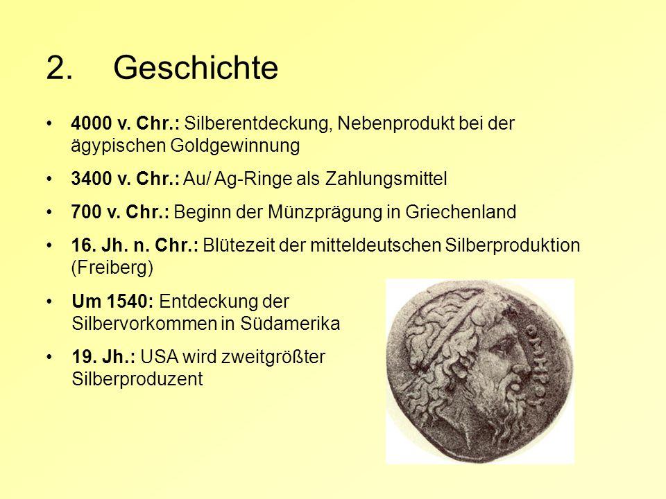 2.Geschichte 4000 v. Chr.: Silberentdeckung, Nebenprodukt bei der ägypischen Goldgewinnung 3400 v. Chr.: Au/ Ag-Ringe als Zahlungsmittel 700 v. Chr.: