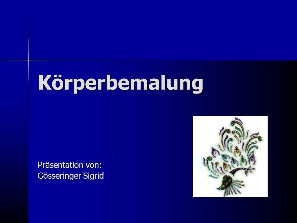 Körperbemalung Präsentation von: Gösseringer Sigrid