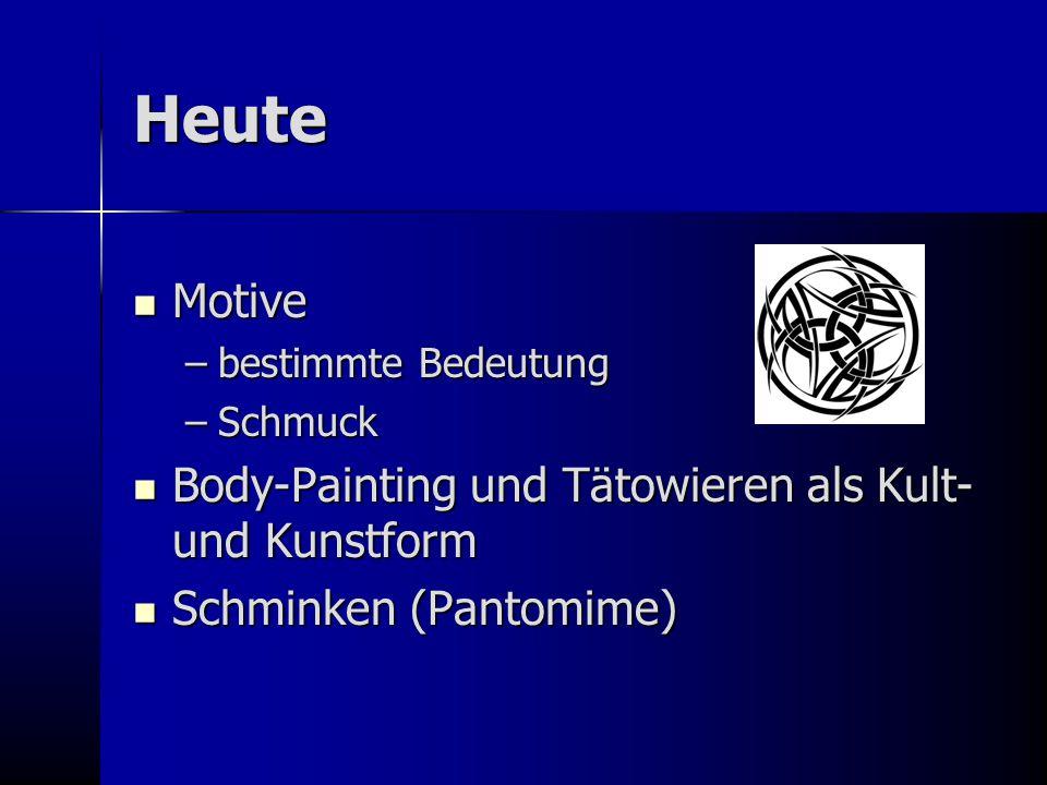 Heute Motive Motive –bestimmte Bedeutung –Schmuck Body-Painting und Tätowieren als Kult- und Kunstform Body-Painting und Tätowieren als Kult- und Kuns
