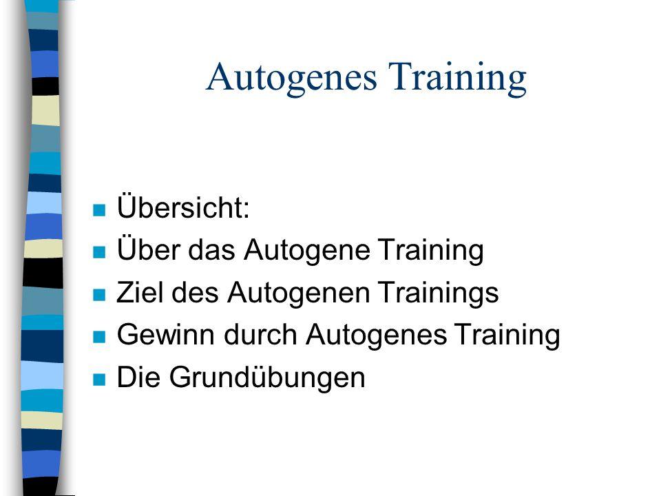 Autogenes Training n Übersicht: n Über das Autogene Training n Ziel des Autogenen Trainings n Gewinn durch Autogenes Training n Die Grundübungen